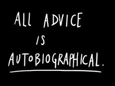 All advice is autobiographical. by Austin Kleon, via Flickr