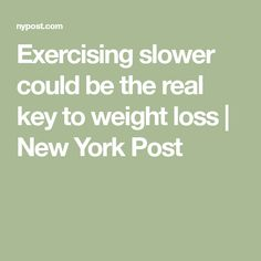 Exercising slower could be the real key to weight loss | New York Post