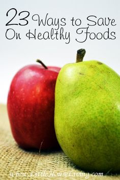 Healthy Foods on a Budget - 23 Tips to Save Big! Little House Living **Some are crazy ideas, but there are some good tips :)