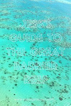 Jess's Guide to the Great Barrier Reef - Part 1 where to go and how to get there. All the best information from scuba diving to snorkelling, jetskiing to helicopter rides
