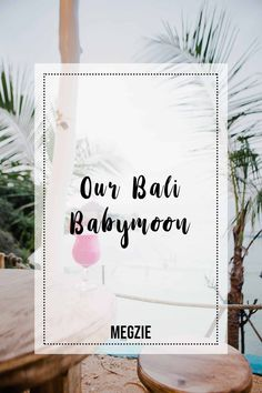 Baby moon in Bali. What we did, where we stayed and what we ate.