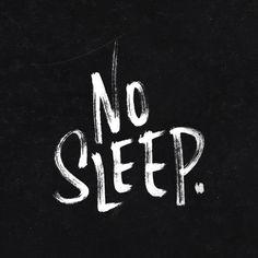 No Sleep. — 100 Days Project