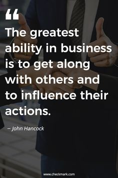 The Greatest Ability In Business Is TO Get Along With Others And To Influence Their Actions - John Hancock inspirational quotes Business Motivation, Quotes Motivation, Motivation Inspiration, Motivation Success, Business Growth Quotes, Small Business Quotes, Best Motivational Quotes, True Quotes, Inspirational Quotes