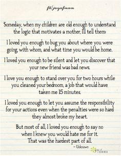 Someday, when my children are old enough to understand the logic that motivates a mother, I'll tell them: I loved you enough