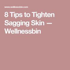 8 Tips to Tighten Sagging Skin — Wellnessbin