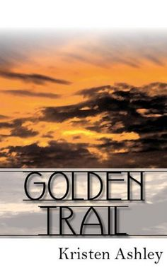 Golden Trail - Kristen Ashley.  The 'Burg Series - Book 3.  Read this series in order.  Tanner Layne and Rocky.