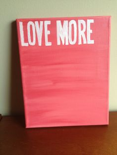 Canvas Quote Painting (love more) 8x10. $19.79, via Etsy.
