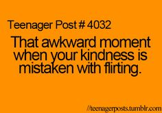 And it makes it worse when a lot of my kindness involves giggling, which is just part of my personality.. -_-
