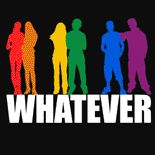 """""""Whatever"""" T-shirts & Gear Available from www.GlbtShirts.com /  Custom T-shirts, Poster Prints, Stickers, Hoodies, Mugs, Pet Shirts, Postcards, Buttons, Magnets, iPhone Cases, Mouse pads, Baby Tees, Hats, Posters, Magnets... everything from GAY to Z!"""