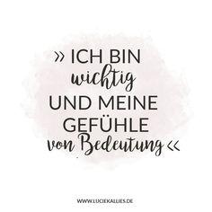 """Positive Affirmation: """"Ich bin wichtig und meine Gefühle von Bedeutung!"""" www.luciekallies.de #positiveaffirmation #positiverglaubenssatz #lebensfreude #glücklichsein #deutsch #quote"""