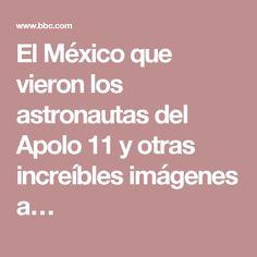 El México que vieron los astronautas del Apolo 11 y otras increíbles imágenes a…