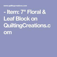 "- Item: 7"" Floral & Leaf Block on QuiltingCreations.com"