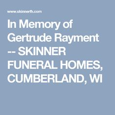 In Memory of Gertrude  Rayment -- SKINNER FUNERAL HOMES, CUMBERLAND, WI
