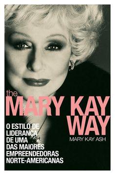 The Mary Kay Way. Um livro sobre liderança baseado nos preceitos de nossa Mary Kay Ash. São lições para a vida.
