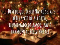 Desejo que seu Natal seja brilhante de alegria, iluminado de amor, paz e harmonia. Feliz Natal!