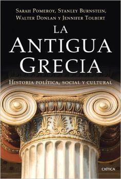 La antigua Grecia: Historia política, social y cultural. - Sarah Pomeroy (Autor), Stanley Burstein (Autor), Walter Donlan (Autor), Jennifer Tolbert (Autor), Teófilo de Lozoya (Traductor)