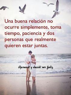 Una buena relacion toma paciencia y tiempo y mucho amor