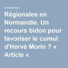 Régionales en Normandie. Un recours bidon pour favoriser le cumul d'Hervé Morin ? « Article « Normandie-actu