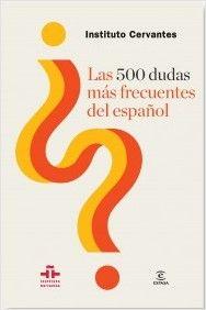 Las 500 dudas más fecuentes del español / Florentino Paredes García, Salvador Álvaro García, Luna Paredes Zurdo Publicación Madrid : Espasa : Instituto Cervantes, D.L. 2013