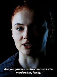 # SANSA  6x5 AND YOU GAVE ME TO THE MONSTERS WHO MURDERED MY FAMILY.