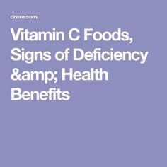 Vitamin C Foods, Signs of Deficiency & Health Benefits