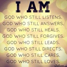 "He is the Great ""I Am"" who still listens"