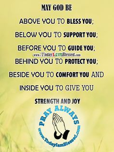 May God be above you to bless you; below you to support you; before you to guide you; behind you to protect you; beside you to comfort you and inside you to give you strength and joy. http://www.facebook.com/iamblessedtoday