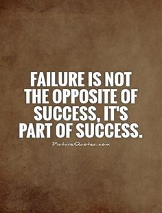 "Failure is part of success... ""Failure is not the opposite of success, it's part of success."" 