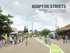 """""""Adaptive Streets: Strategies for Transforming the Urban Right-of-Way"""" - Adaptive Streets is an illustrated handbook to inspire and guide citizens, planners and officials to re-imagine how our streets can be adapted to increase utility and delight as well as enhance human and environmental health. The book presents a collection of strategies, demonstrating how they can be implemented in prototypical streets."""
