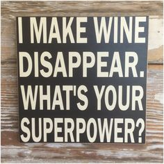I Make Wine Disappear. What's Your Superpower? Wood Sign Funny Wine Sign - I Make Wine Disappear. Whats Your Superpower? Wood Sign Funny Wine Sign This is one of many - Funny Wood Signs, Wooden Signs, Funny Signs For Work, Funny Garden Signs, Wine Signs, In Vino Veritas, Thats The Way, Sign I, Just In Case