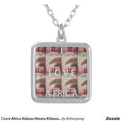 I Love Africa Hakuna Matata Kilimanjaro Mountain A Silver  #Hakuna Matata beautiful #Fantastic Feminine Design Gifts - Shirts, Posters, Art, & more Gift IdeasPlated Necklace