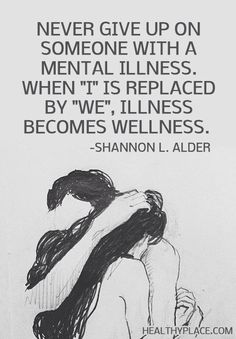 health quotes Quote on mental health - Never give up on someone with a mental illness. When I is replaced by We, illness becomes wellness. Mental Health Quotes, Mental Health Awareness, Wellness Quotes, Mental Health Tattoos, Mental Health Posters, Mental Health Stigma, Great Quotes, Inspirational Quotes, Stress