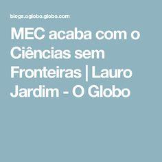 MEC acaba com o Ciências sem Fronteiras | Lauro Jardim - O Globo