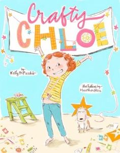 Crafty Chloe by Kelly DiPucchio, illustrated by Heather Ross