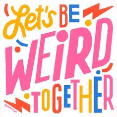 Kelli Laderer Let's Be Weird Together Gif Animation Let's Be Weird Together Gif Animation Cool Typography, Typography Quotes, Typography Letters, Typography Prints, Typography Design, Hand Drawn Lettering, Types Of Lettering, Lets Be Weird Together, Typographie Inspiration