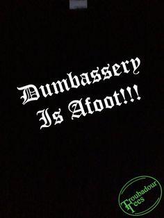 Dumbassery T-Shirt Dumbass Tee Troubadour Tees
