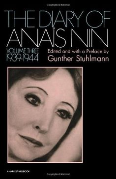 The Diary of Anais Nin, Vol. 3: 1939-1944 by Anais Nin,http://www.amazon.com/dp/0156260271/ref=cm_sw_r_pi_dp_JAoZsb1V8MT61117