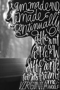 """I am made and remade continually. Different people draw different words from me."" Virginia Woolf"