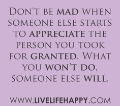 mad broken heart quotes | Don't be mad when someone else starts to appreciate the person you ...