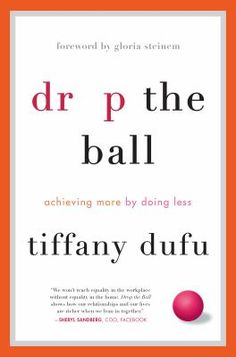 Drop the ball : achieving more by doing less / Tiffany Dufu ; foreword by Gloria Steinem. This title is not available in Middleboro right now, but it is owned by other SAILS libraries. Follow this link to place your hold today!