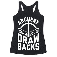Archery Has a lot of Drawbacks Girls Womens Tank Top Available in Tee Shirt T-Shirt Hoodie Sweatshirt Coffee Cup Mug Too Funny LOL Quote Meme Katniss Hunger Games JLaw Jennifer Lawrence