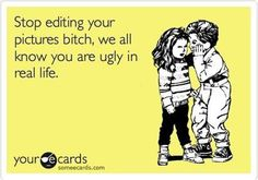 Stop Editing Your Pictures  See more funny pics at killthehydra.com!
