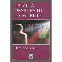 VIDA DESPUES DE LA MUERTE      HAROLD SHERMAN     SIGMARLIBROS