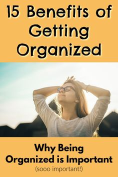 Learn why being organized is important! These 15 benefits of being organized should convince you of the importance of organization! Being organized can make you happier, healthier, and more confident! Learn about ALL the benefits of organization!