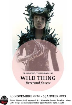 Wild Thing  ceramics...2011  Bertrand Secret