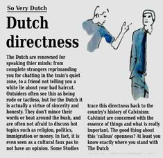 I experienced this so much with my Dutch father!
