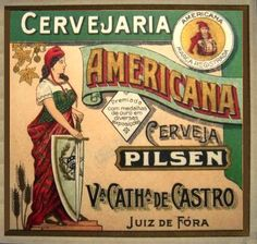 Cervejaria Americana - Cerveja Pilsen (Juiz de Fora/MG) Vintage Labels, Vintage Travel Posters, Beer Poster, Retro, Beers Of The World, Beer Company, Old Ads, Advertising Signs, Beer 101
