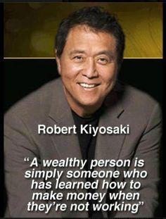 Uma pessoa rica é alguém que aprendeu a ganhar dinheiro mesmo não estando trabalhando.