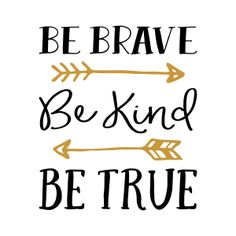 Be brave Be Kind Be True                                                                                                                                                                                 More