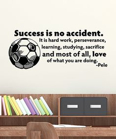 3540ce76cb32 Look at this Black  Success Is No Accident  Soccer Ball Wall Quotes™ Decal